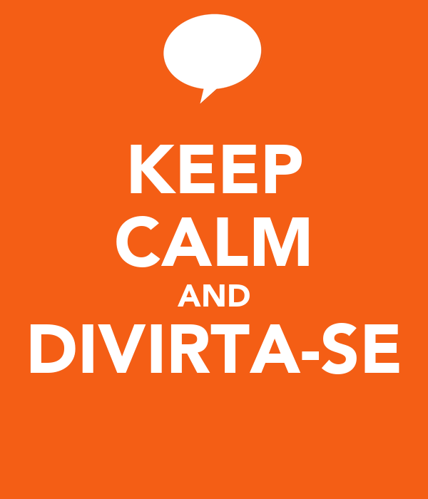 KEEP CALM AND DIVIRTA-SE