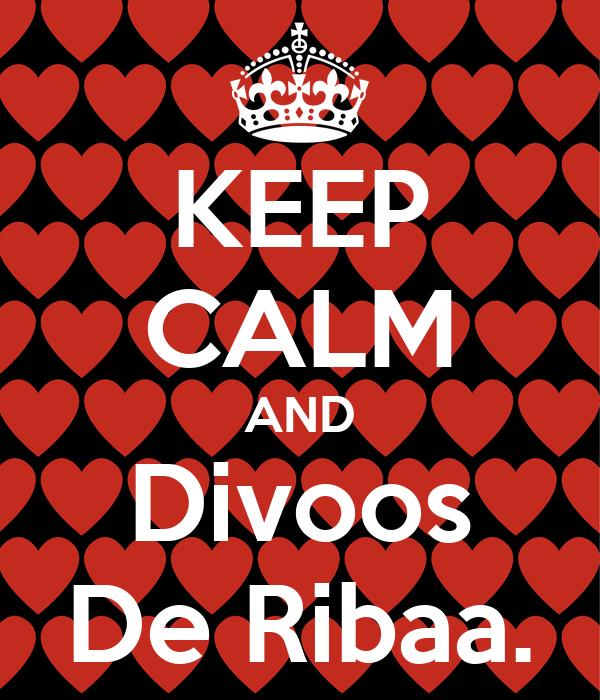 KEEP CALM AND Divoos De Ribaa.