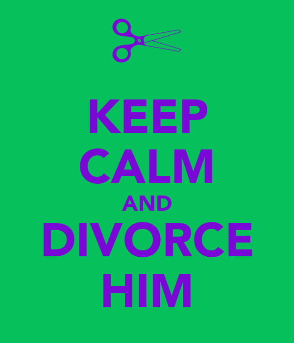 KEEP CALM AND DIVORCE HIM