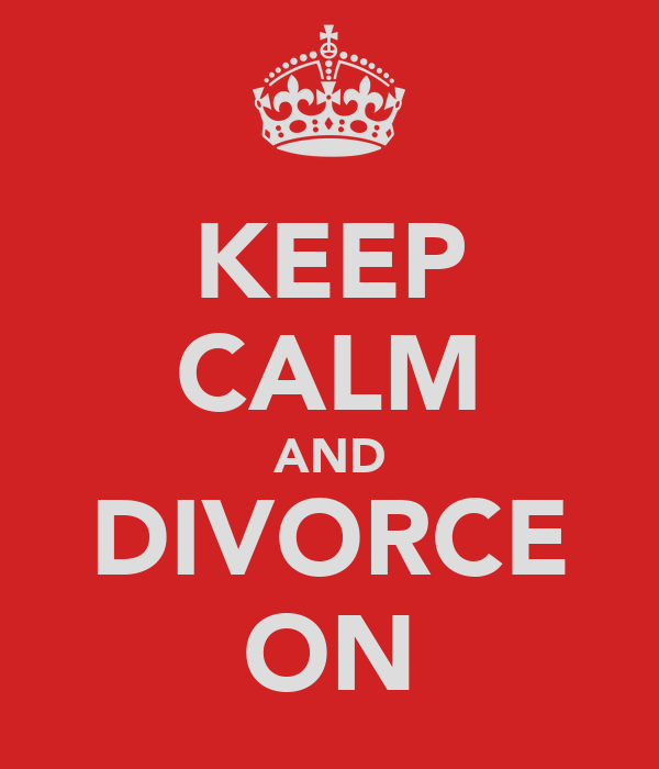 KEEP CALM AND DIVORCE ON
