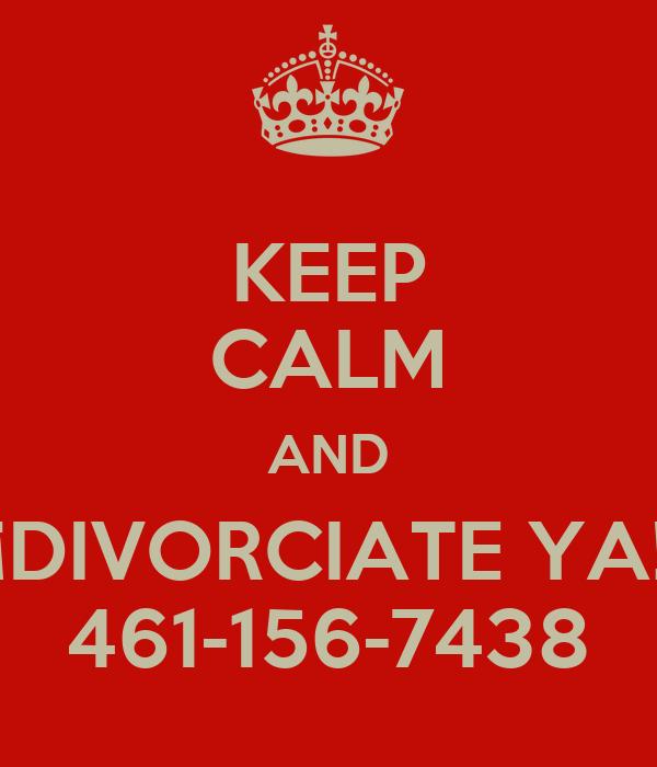 KEEP CALM AND ¡DIVORCIATE YA! 461-156-7438
