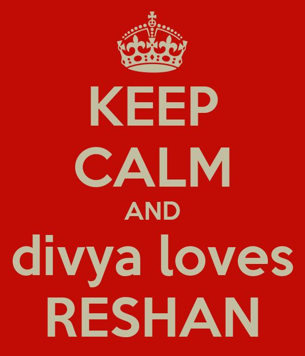 KEEP CALM AND divya loves RESHAN