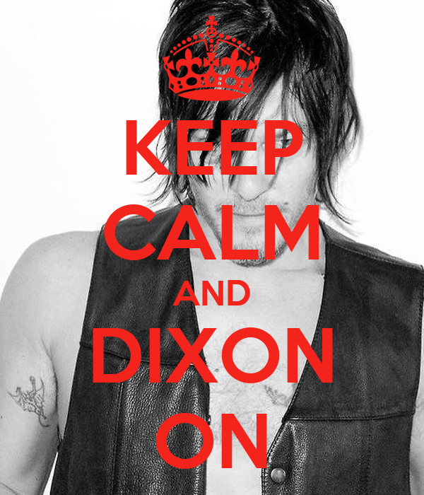 KEEP CALM AND DIXON ON