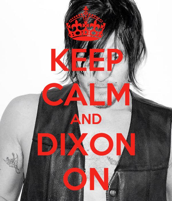 KEEP CALM AND DIXON ON