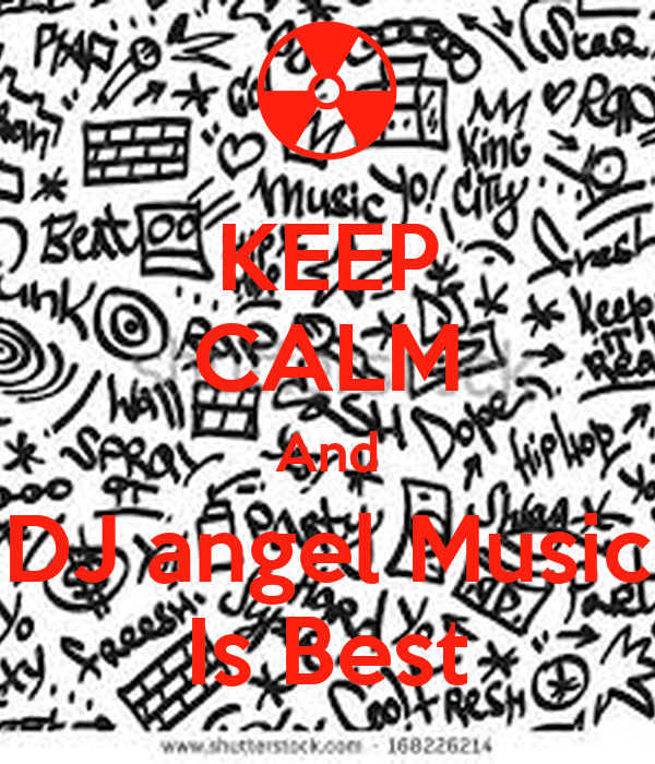 KEEP CALM And DJ angel Music Is Best