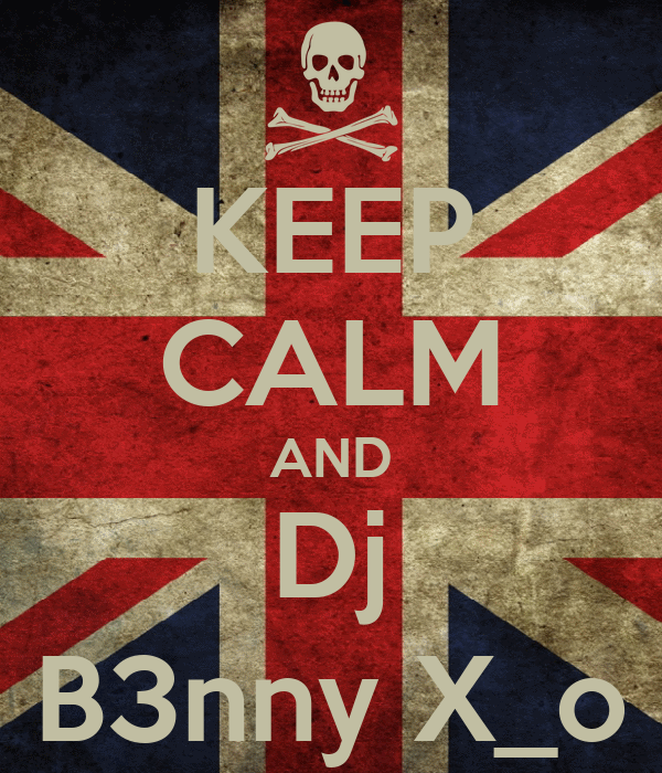 KEEP CALM AND Dj B3nny X_o