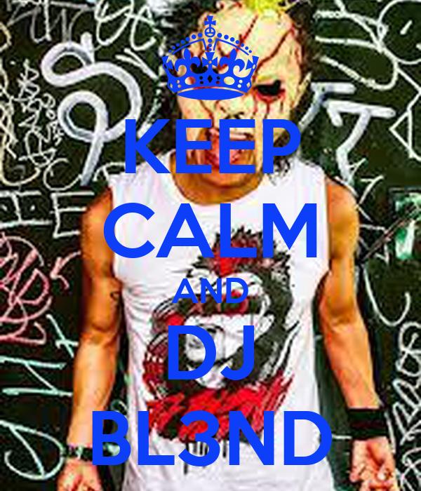 KEEP CALM AND DJ BL3ND