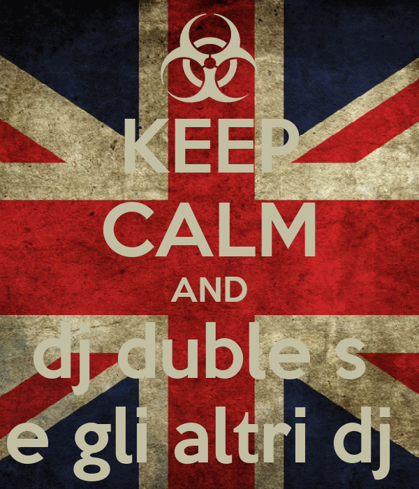KEEP CALM AND dj duble s  e gli altri dj