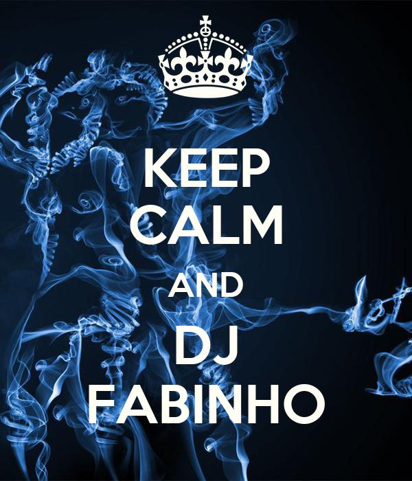 KEEP CALM AND DJ FABINHO