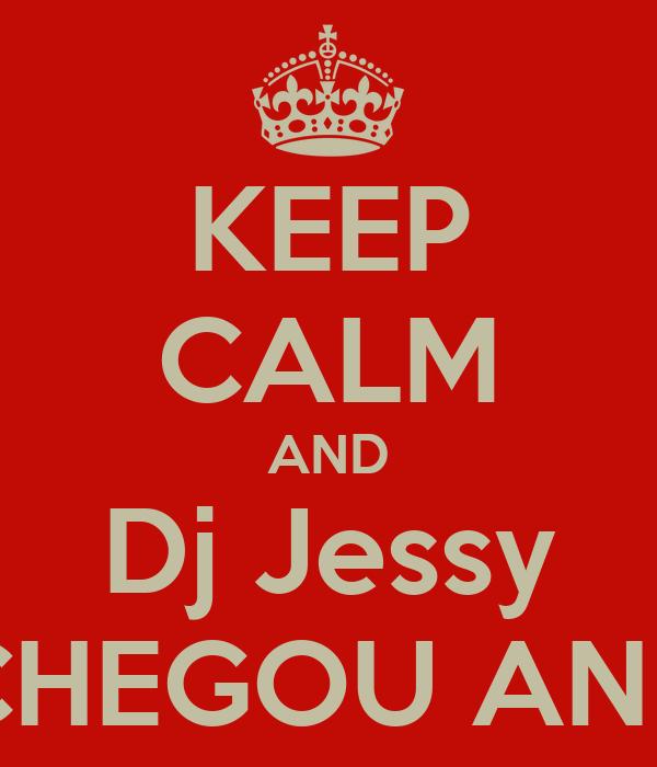 KEEP CALM AND Dj Jessy CHEGOU ANH