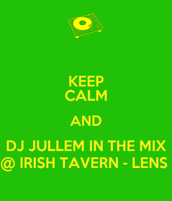 KEEP CALM AND DJ JULLEM IN THE MIX @ IRISH TAVERN - LENS