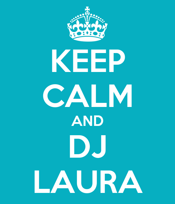 KEEP CALM AND DJ LAURA