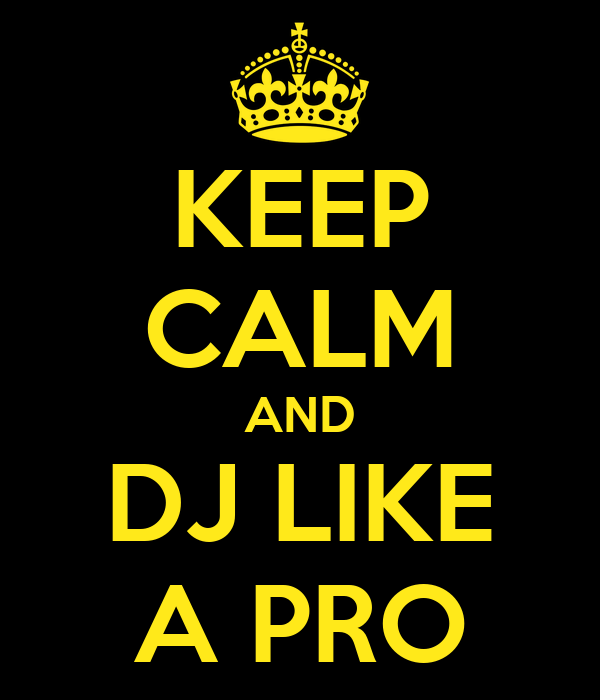 KEEP CALM AND DJ LIKE A PRO