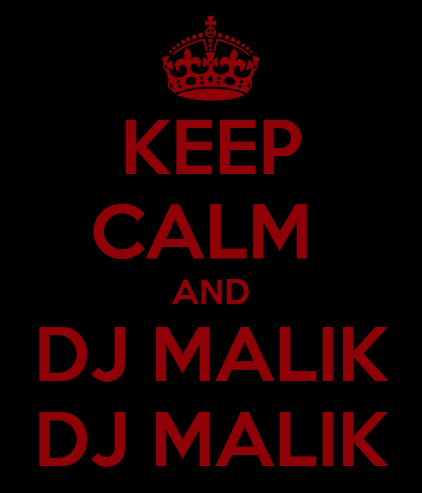 KEEP CALM  AND DJ MALIK DJ MALIK