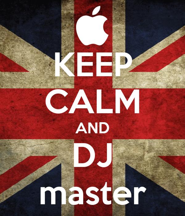 KEEP CALM AND DJ master