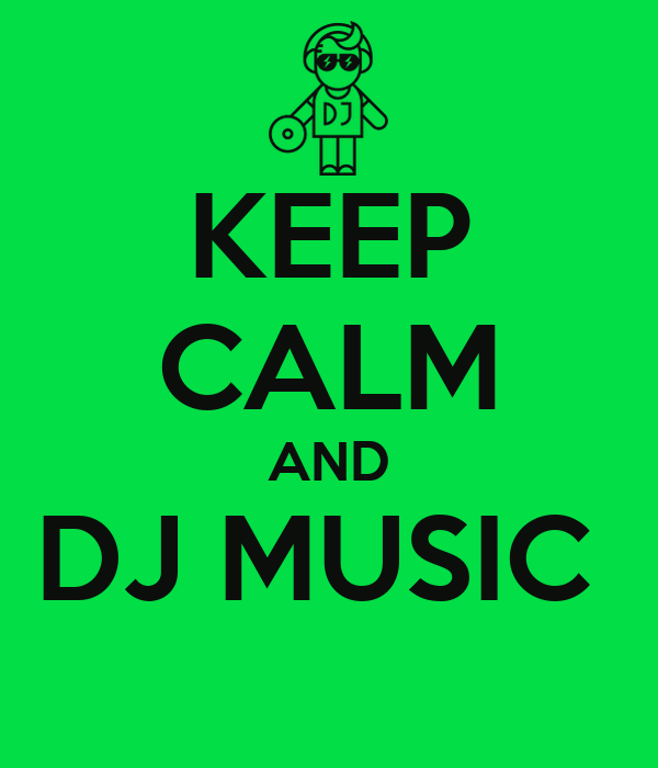 KEEP CALM AND DJ MUSIC