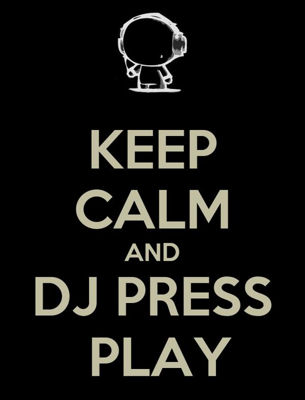 KEEP CALM AND DJ PRESS  PLAY