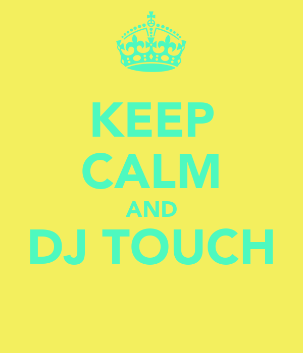 KEEP CALM AND DJ TOUCH