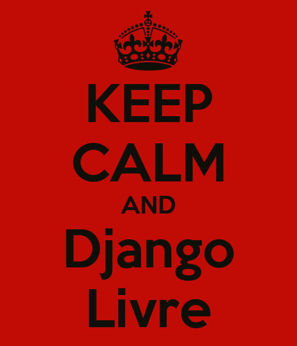 KEEP CALM AND Django Livre