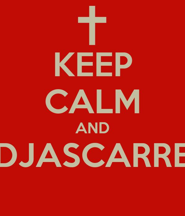 KEEP CALM AND DJASCARRE