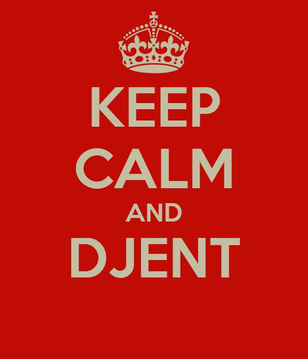 KEEP CALM AND DJENT