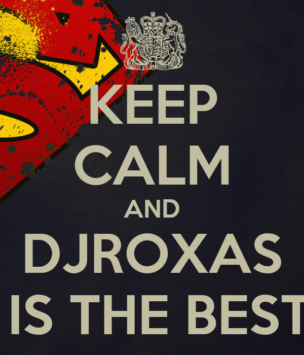 KEEP CALM AND DJROXAS  IS THE BEST