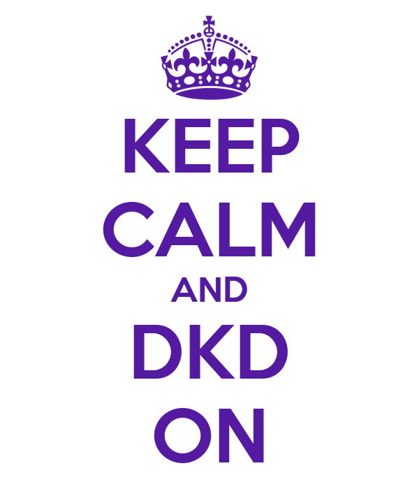 KEEP CALM AND DKD ON