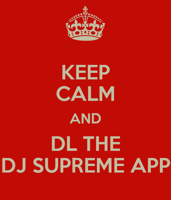 KEEP CALM AND DL THE DJ SUPREME APP