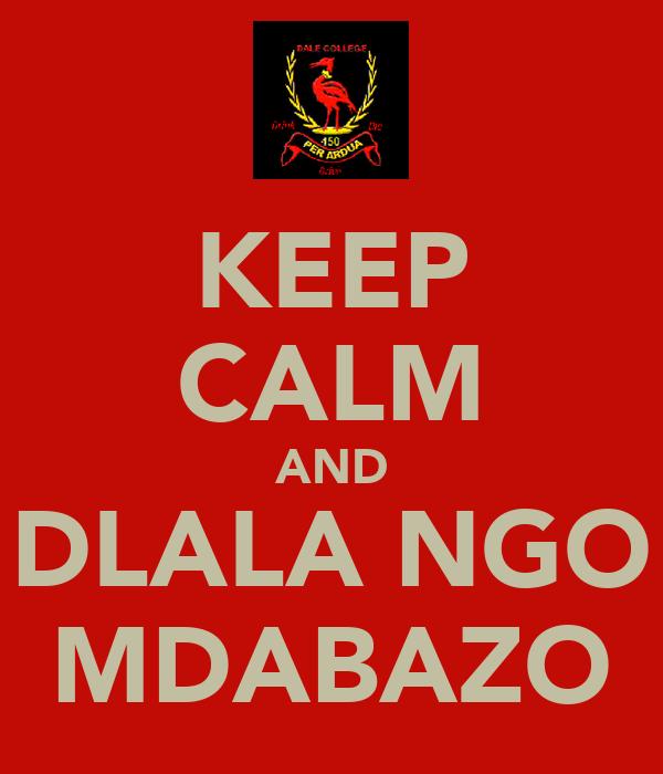 KEEP CALM AND DLALA NGO MDABAZO