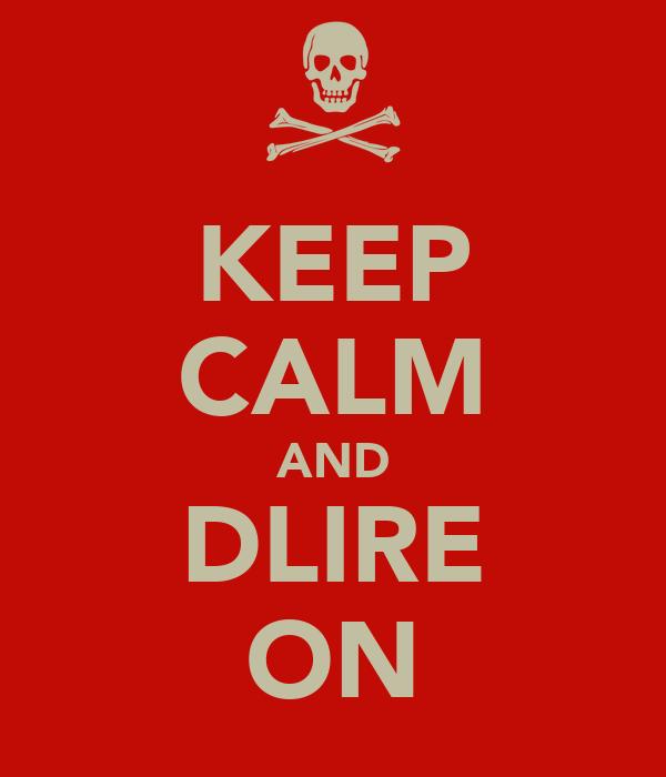 KEEP CALM AND DLIRE ON
