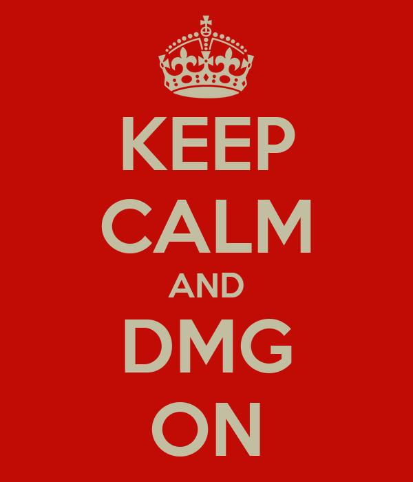 KEEP CALM AND DMG ON