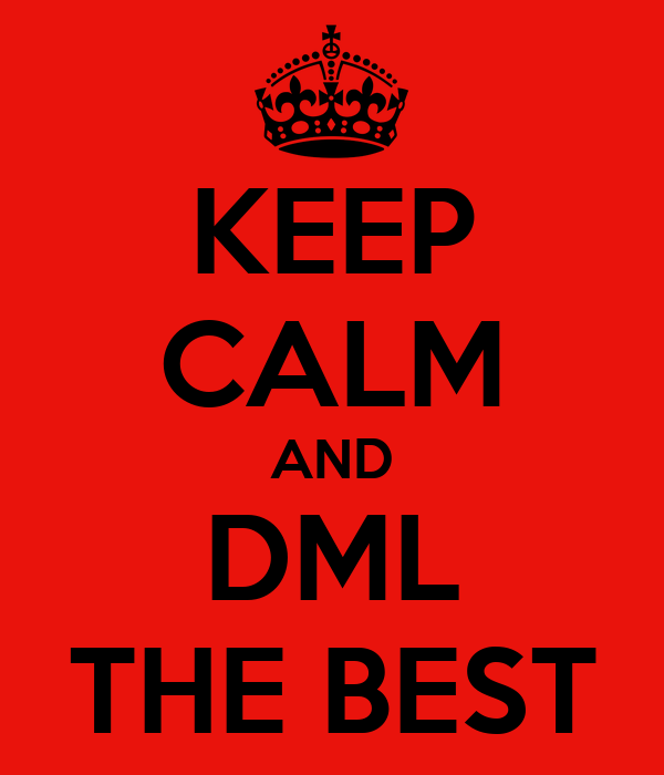 KEEP CALM AND DML THE BEST
