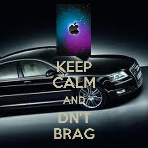 KEEP CALM AND DN'T BRAG