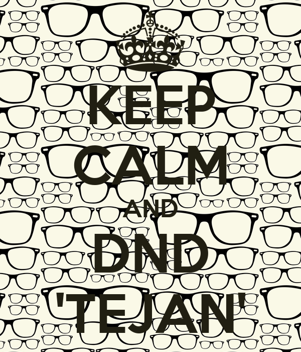 KEEP CALM AND DND 'TEJAN'