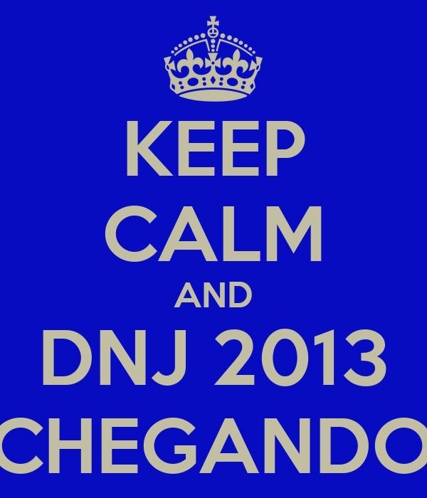 KEEP CALM AND DNJ 2013 TA CHEGANDO \O/