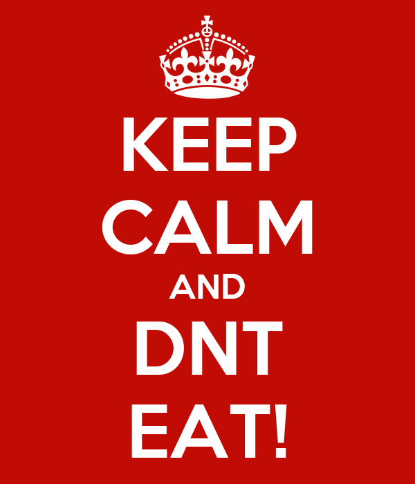 KEEP CALM AND DNT EAT!