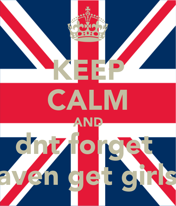 KEEP CALM AND dnt forget  javen get girls