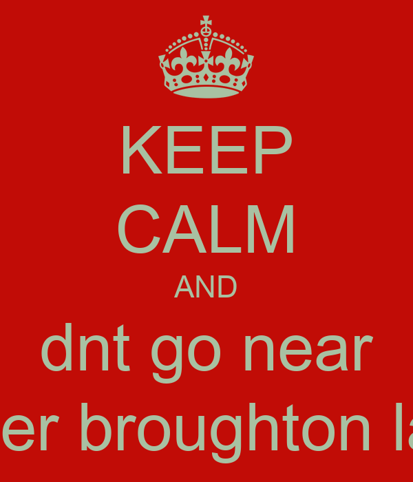 KEEP CALM AND dnt go near lower broughton lads