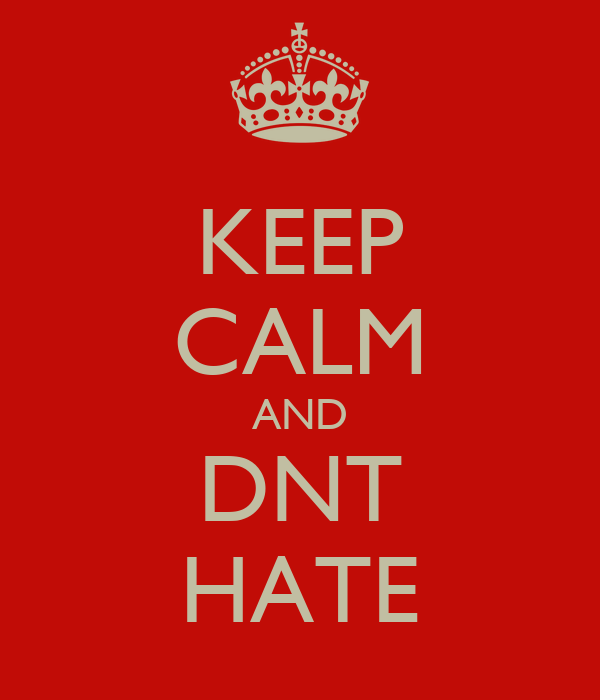 KEEP CALM AND DNT HATE