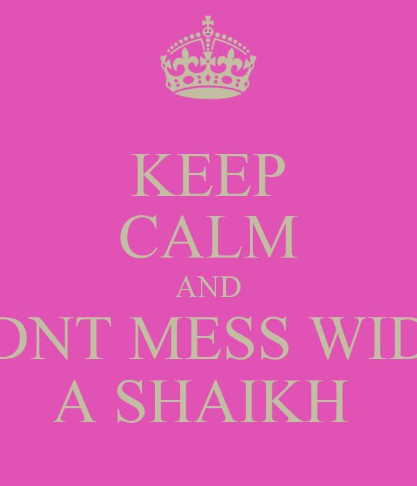 KEEP CALM AND DNT MESS WID A SHAIKH