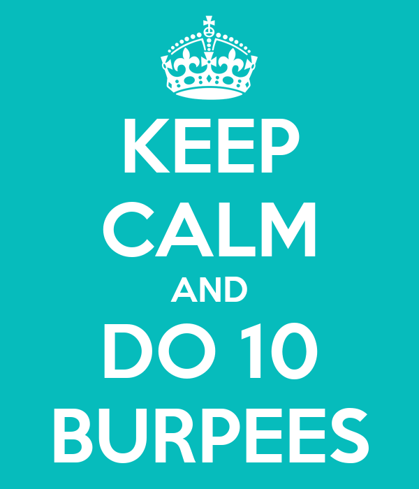 KEEP CALM AND DO 10 BURPEES