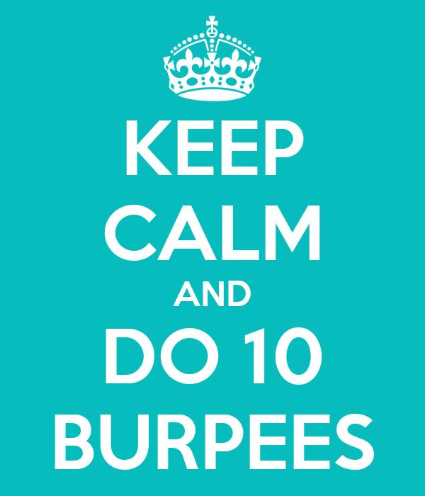 KEEP CALM AND DO 10 BURPEES