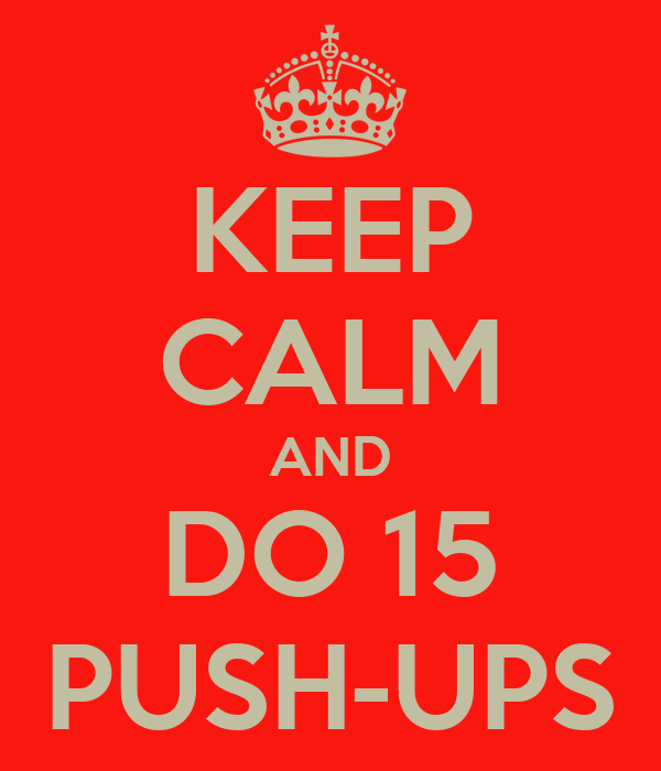 KEEP CALM AND DO 15 PUSH-UPS