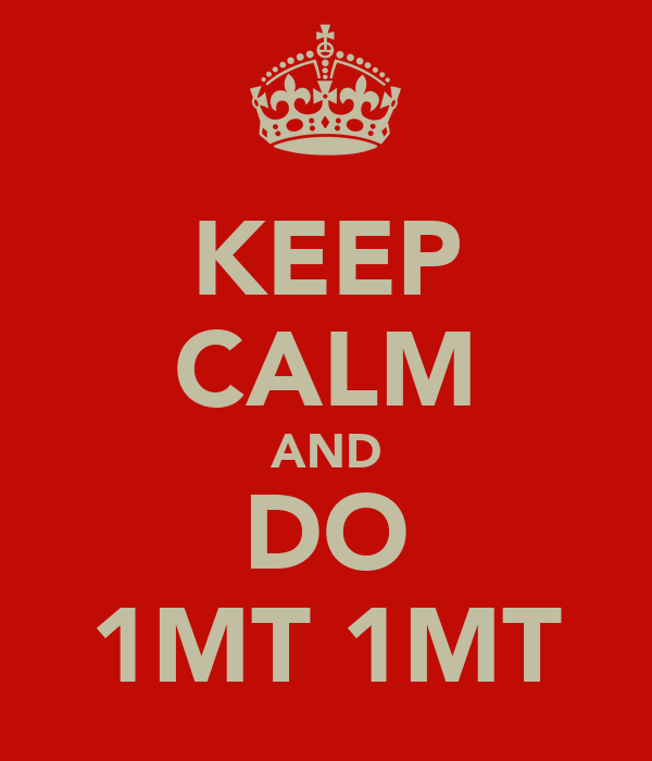 KEEP CALM AND DO 1MT 1MT