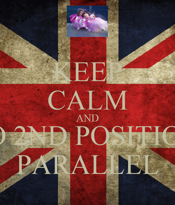 KEEP CALM AND DO 2ND POSITION  PARALLEL