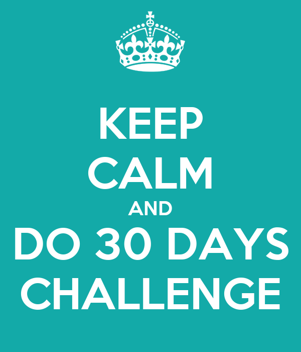 KEEP CALM AND DO 30 DAYS CHALLENGE