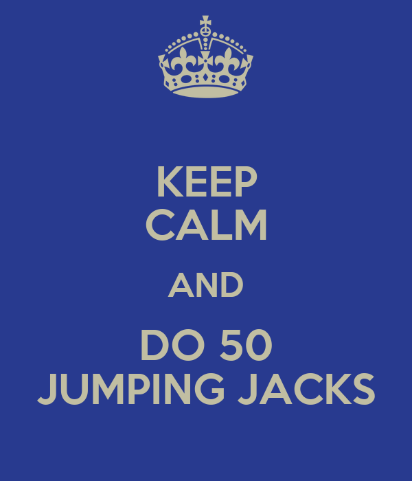 KEEP CALM AND DO 50 JUMPING JACKS