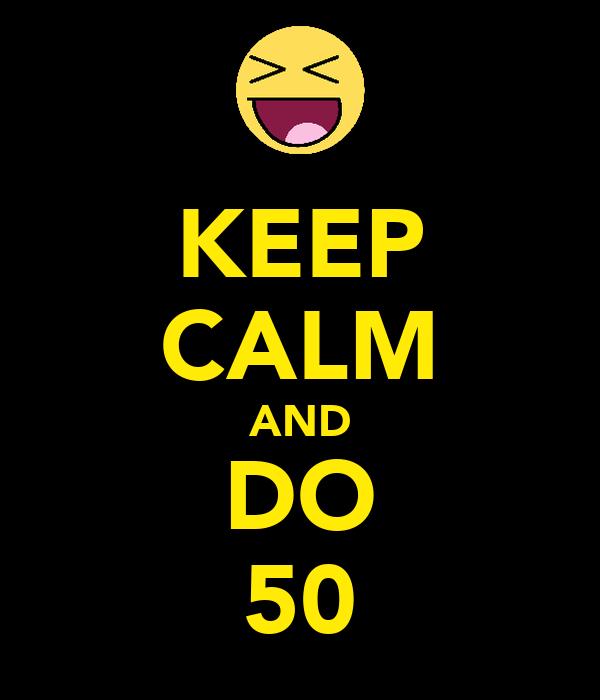 KEEP CALM AND DO 50