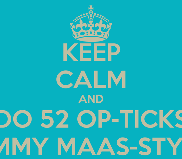 KEEP CALM AND DO 52 OP-TICKS JIMMY MAAS-STYLE