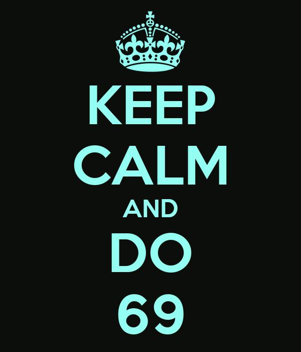 KEEP CALM AND DO 69